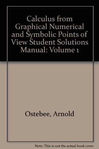 Student Solutions Manual: Volume 1: Used with ...Ostebee-Calculus from Graphical, Numerical, and Symbolic Points of View (0618254129) by Ostebee, Arnold
