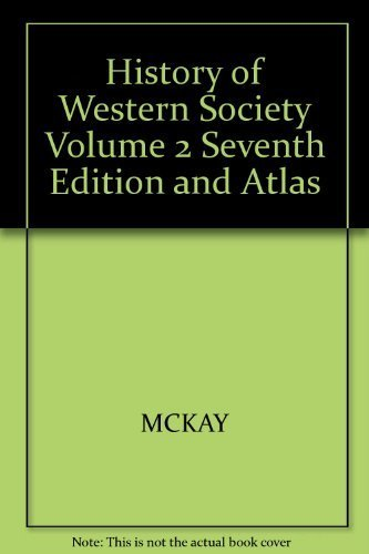 History Of Western Society, Volume 2, Seventh Edition And Atlas: MCKAY