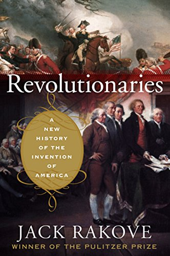 Revolutionaries: A New History of the Invention of America (signed): RAKOVE, JACK