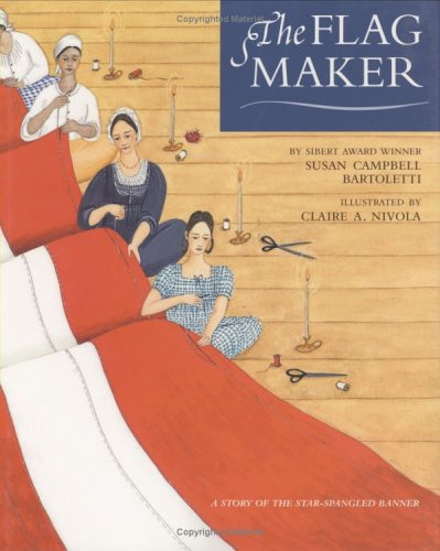 The Flag Maker: Bartoletti, Susan Campbell (illustrated by Claire Nivola)