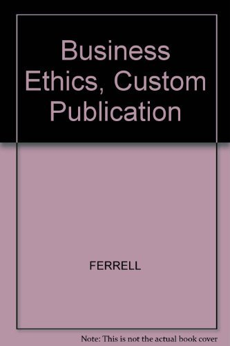 Business Ethics, Custom Publication: FERRELL