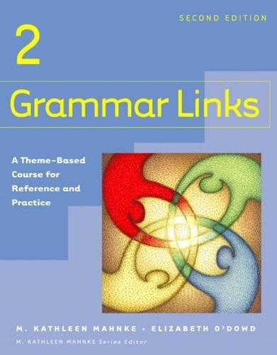 Grammar Links 2: A Theme-Based Course for Reference and Practice, Second Edition (Student Book) (No...