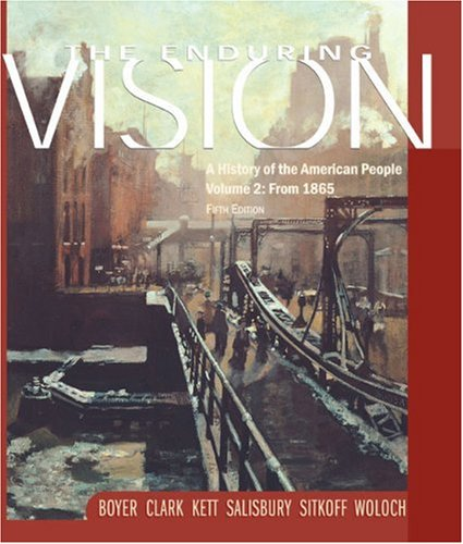 Enduring Vision: A History of the American People Volume 2: From 1865 (0618280731) by Clifford E. Clark; Harvard Sitkoff; Joseph F. Kett; Neal Salisbury; Paul S. Boyer