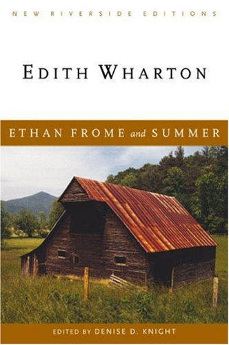 Ethan Frome and Summer (New Riverside Editions): Edith Wharton; Denise