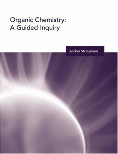 Organic Chemistry: A Guided Inquiry (Moog/Spencer Guided: Andrei Straumanis