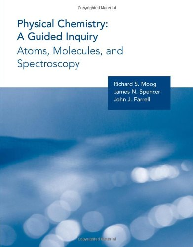 Physical Chemistry A Guided Inquiry Atoms Molecules and Spectroscopy by James N Spencer Richard S Moog and John J Farrell 2003 Paperback