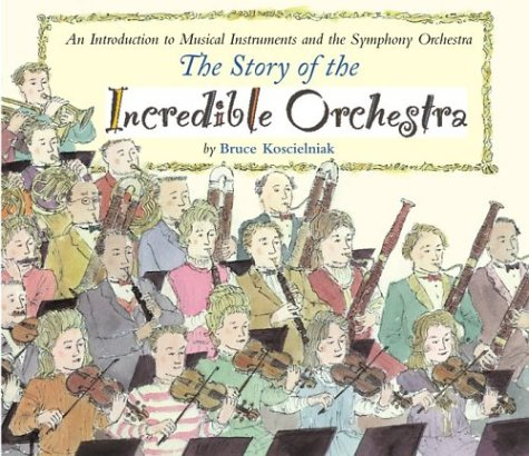 9780618311125: The Story of the Incredible Orchestra: An Introduction to Musical Instruments and the Symphony Orchestra