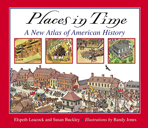 Places in Time: A New Atlas of American History (0618311130) by Buckley, Susan; Leacock, Elspeth