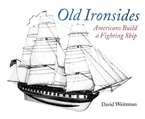 Old Ironsides: Americans Build a Fighting Ship (0618311157) by Weitzman, David L.