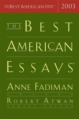 the best american essays 2003 robert atwan and anne fadiman
