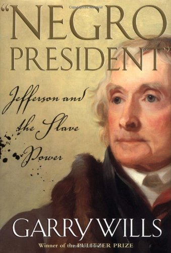 "Negro President"" - Thomas Jefferson and the Slave Power (signed): WILLS, GARRY"