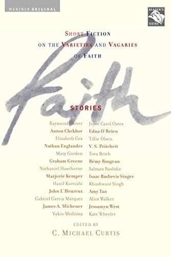 FAITH: STORIES: SHORT FICTION ON THE VARIETIES AND VAGARIES OF FAITH: C. Michael Curtis