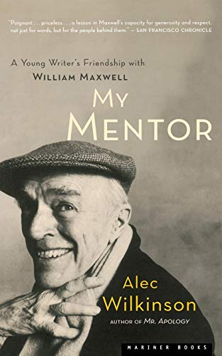 9780618382699: My Mentor: A Young Writer's Friendship with William Maxwell