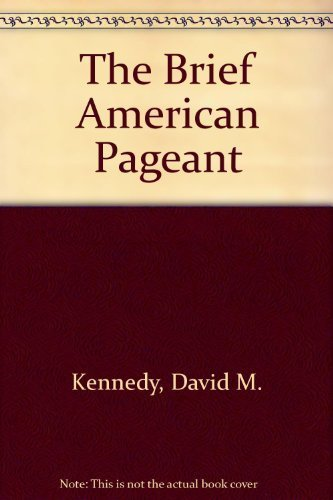 The Brief American Pageant: Kennedy, David M.