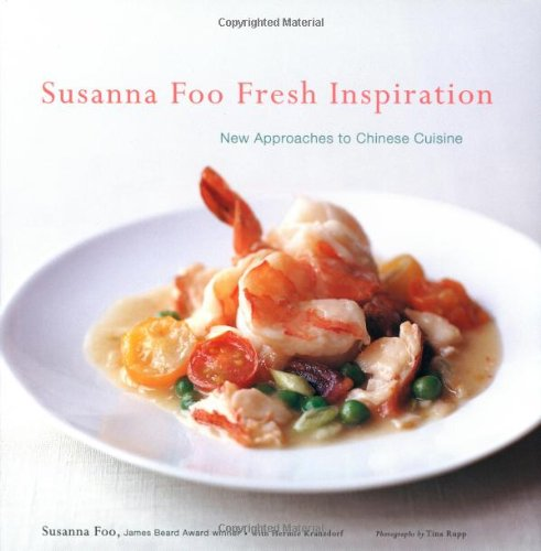 Susanna Foo Fresh Inspiration: New Approaches to Chinese Cuisine [SIGNED]: Foo, Susanna, with ...