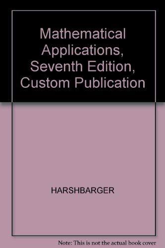 Mathematical Applications, Seventh Edition, Custom Publication: HARSHBARGER