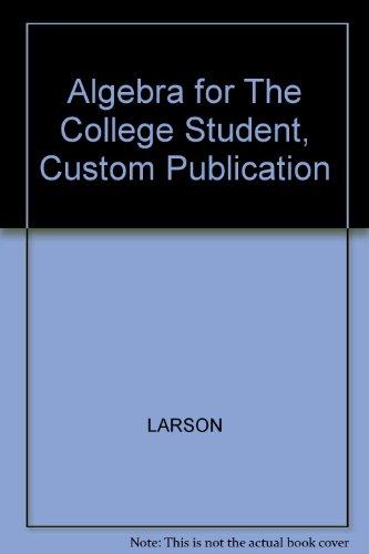 Algebra for The College Student, Custom Publication: LARSON