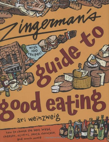 Zingerman's Guide to Good Eating: How to Choose the Best Bread, Cheeses, Olive Oil, Pasta, Chocol...