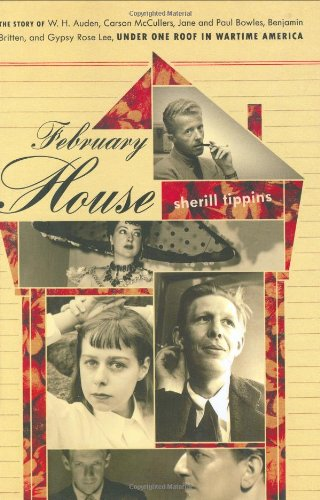 9780618419111: February House: The Story of W. H. Auden, Carson McCullers, Jane and Paul Bowles, Benjamin Britten, and Gypsy Rose Lee, Under One Roof In Wartime America