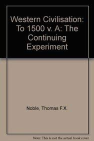Western Civilization: The Continuing Experiment, Volume A: To 1500 (0618432795) by Noble, Thomas F. X.; Strauss, Barry; Osheim, Duane; Neuschel, Kristen; Cohen, William