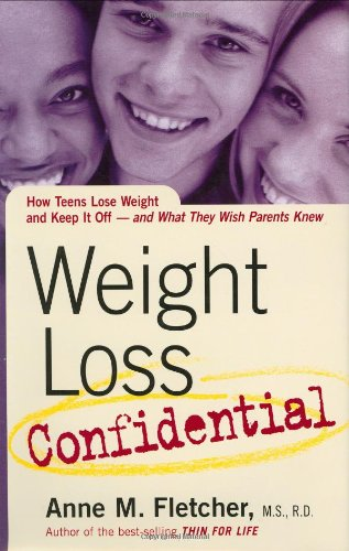 WEIGHT LOSS CONFIDENTIAL : How Teens Lost Weight And Kept It Off - And What They Wish Parents Knew