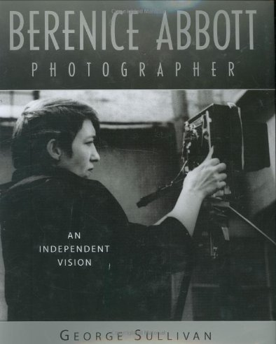 Berenice Abbott : an independent vision.: Sullivan, George.