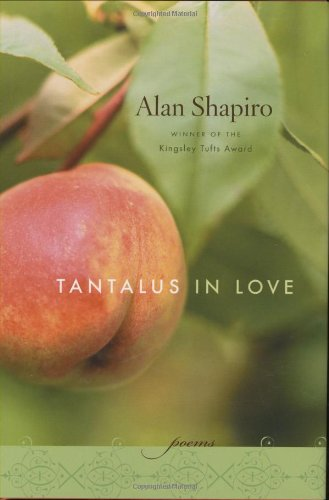 Tantalus in Love: Poems (0618452427) by Shapiro, Alan