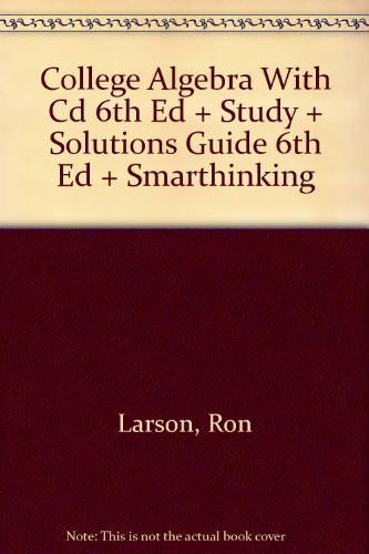 College Algebra With Cd 6th Ed + Study + Solutions Guide 6th Ed + Smarthinking: Larson, Ron