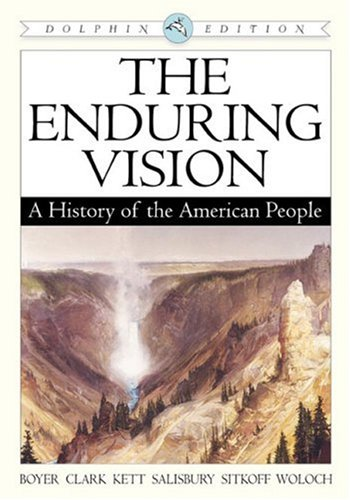 The Enduring Vision: A History of the American People, Dolphin Edition, Complete (0618473092) by Boyer, Paul S.; Clark, Clifford; Kett, Joseph F.; Salisbury, Neal; Sitkoff, Harvard