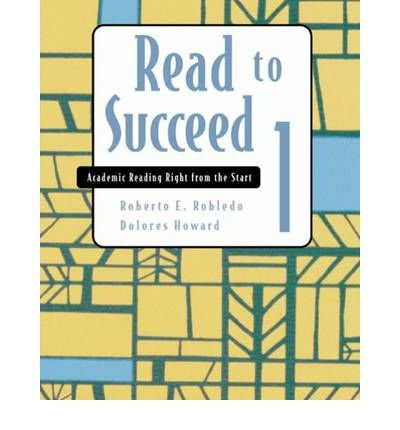 Read To Succeed: Academic Reading Right From The Start Level 1: Robledo, Roberto