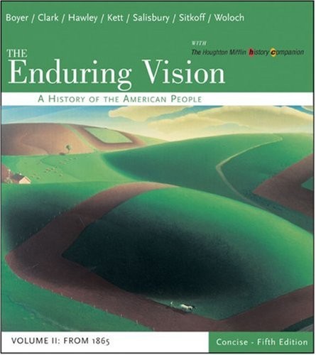 The Enduring Vision: A History of the American People, Vol. 2 (061847384X) by Paul S. Boyer; Clifford E. Clark; Sandra Hawley; Joseph F. Kett; Neal Salisbury