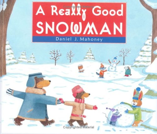 A Really Good Snowman: Mahoney, Daniel J.