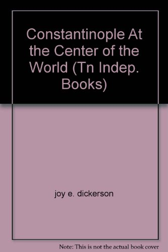 9780618482436: Constantinople At the Center of the World (Tn Indep. Books)