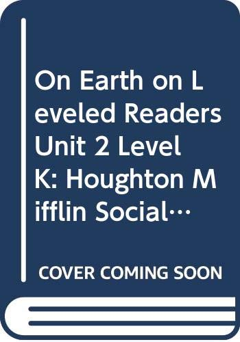 9780618483846: On Earth on Leveled Readers Unit 2 Level K: Houghton Mifflin Social Studies Leveled Readers (Hmss Tier II Lvld Rdrs2005)