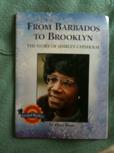 From Barbados to Brooklynn the Story of Shirley Chisholm - Leveled Reader (Social Studies): Flora ...