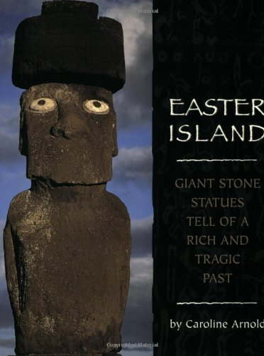 Easter Island: Giant Stone Statues Tell of a Rich and Tragic Past: Arnold, Caroline