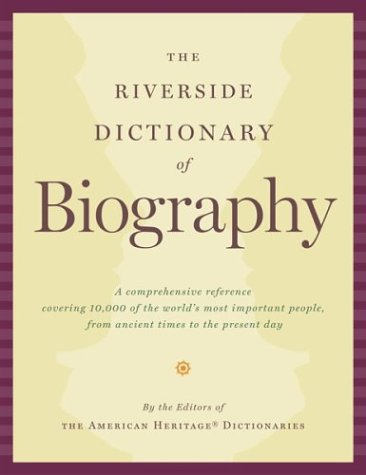 9780618493371: The Riverside Dictionary Of Biography: A comprehensive Reference Covering 10,000 of the World's Most Important People, From Ancient Times To The Present Day