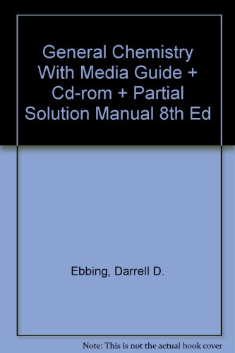 General Chemistry with Media Guide and CD ROM Plus Partial Solution Manual 8th Edition: Ebbing