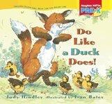 Houghton Mifflin, Pre-K: Do Like a Duck Does! Big Book Theme 8.3: Judy Hindley