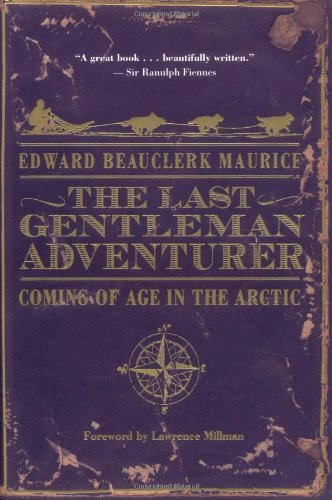 9780618517510: The Last Gentleman Adventurer: Coming of Age in the Arctic
