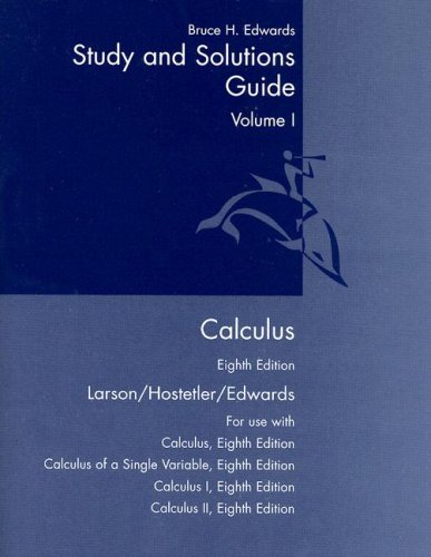 Calculus: Study and Solutions Guide Vol. 1, 8th Edition (0618527915) by Ron Larson; Robert P. Hostetler; Bruce H. Edwards
