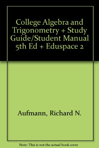 9780618534579: Aufmann College Algebra And Trigonometry Plus Study Guide/student Manual Fifth Edition Plus Eduspace Two