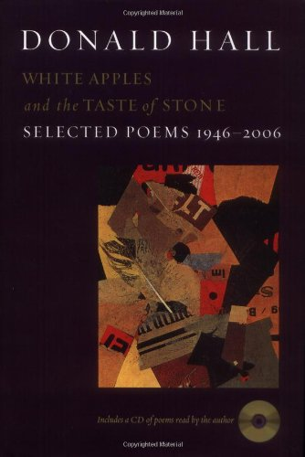 White Apples and the Taste of Stone: Selected Poems 1946-2006 (SIGNED): Hall, Donald
