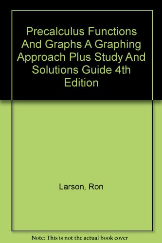 Precalculus Functions And Graphs A Graphing Approach Plus Study And Solutions Guide 4th Edition (0618539654) by Ron Larson