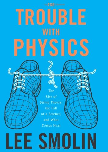 9780618551057: The Trouble With Physics: The Rise of String Theory, the Fall of a Science, and What Comes Next