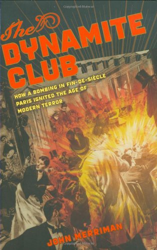 9780618555987: The Dynamite Club: How a Bombing in Fin-de-Siecle Paris Ignited the Age of Modern Terror