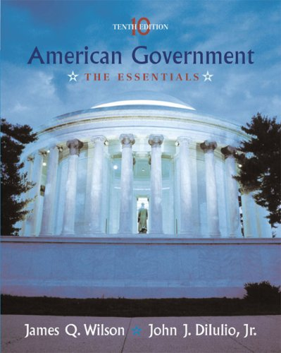 American Government: The Essentials: James Q. Wilson,