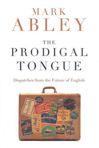 9780618571222: The Prodigal Tongue: Dispatches from the Future of English
