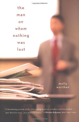 The Man on Whom Nothing Was Lost: Molly Worthen