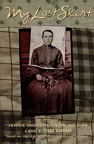 My Last Skirt: The Story of Jennie Hodgers, Union Soldier: Durrant, Lynda